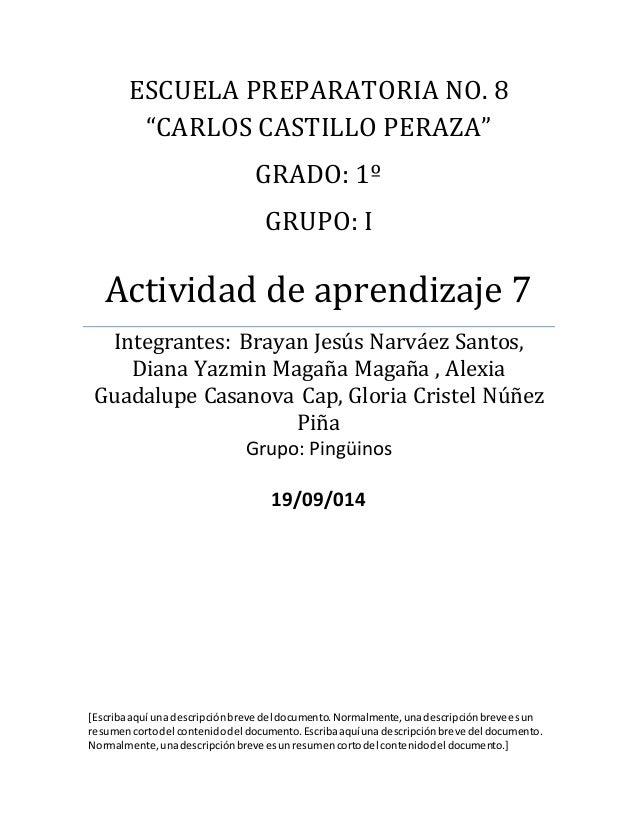 """ESCUELA PREPARATORIA NO. 8  """"CARLOS CASTILLO PERAZA""""  GRADO: 1º  GRUPO: I  Actividad de aprendizaje 7  Integrantes: Brayan..."""