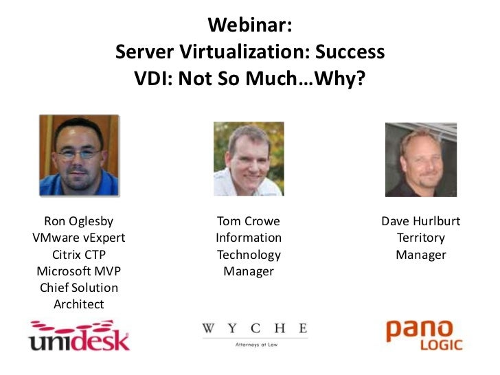 Webinar: Server Virtualization: SuccessVDI: Not So Much…Why?<br />Ron OglesbyVMware vExpert<br />Citrix CTP<br />Microsoft...