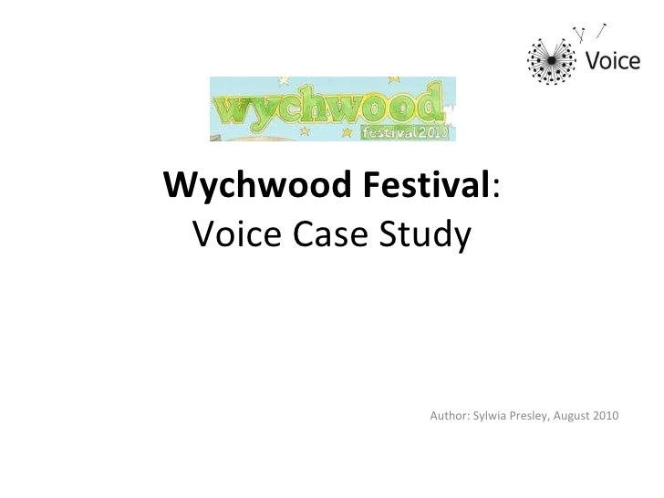 Wychwood Festival : Voice Case Study Author: Sylwia Presley, August 2010