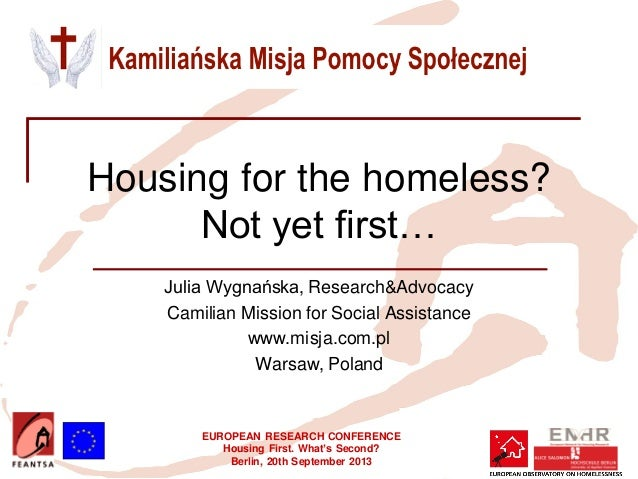 EUROPEAN RESEARCH CONFERENCE Housing First. What's Second? Berlin, 20th September 2013 Housing for the homeless? Not yet f...