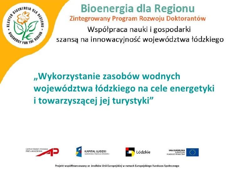 """""""Wykorzystanie zasobów wodnychwojewództwa łódzkiego na cele energetykii towarzyszącej jej turystyki"""""""