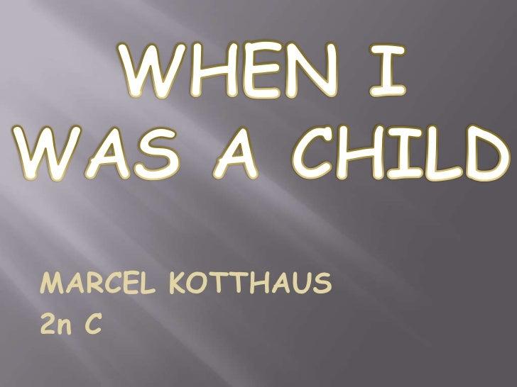WHEN I <br />WAS A CHILD<br />MARCEL KOTTHAUS<br />2n C<br />