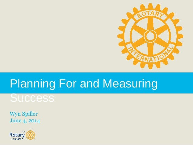 Planning For and Measuring Success Wyn Spiller June 4, 2014