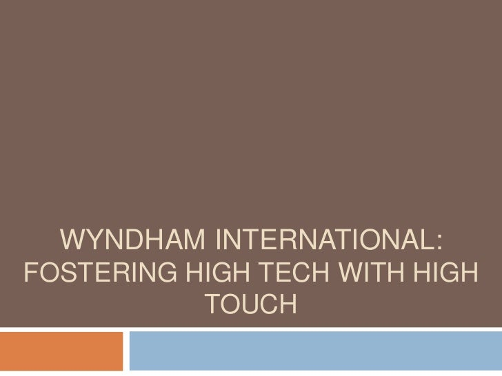 WYNDHAM INTERNATIONAL:FOSTERING HIGH TECH WITH HIGH           TOUCH