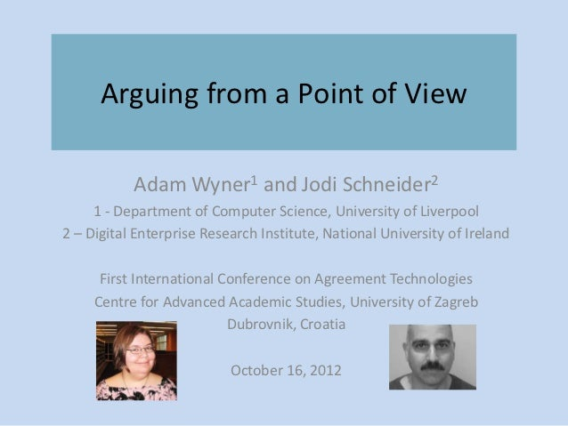 Arguing from a Point of View           Adam Wyner1 and Jodi Schneider2     1 - Department of Computer Science, University ...