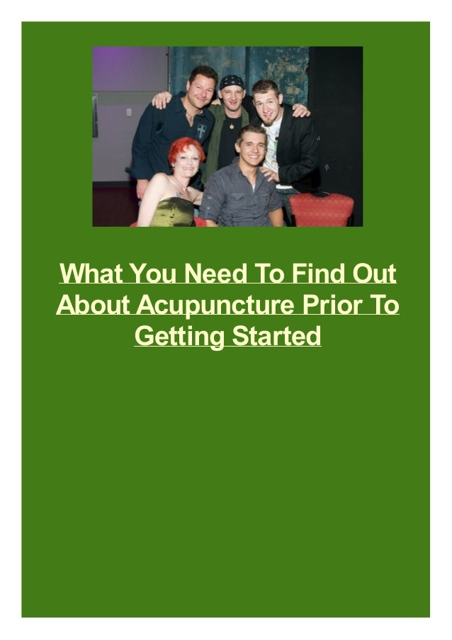 What You Need To Find Out About Acupuncture Prior To Getting Started