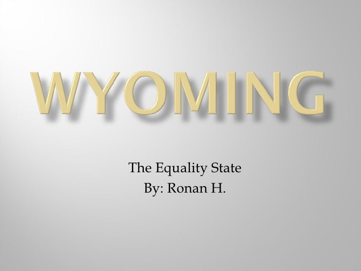 The Equality State By: Ronan H.