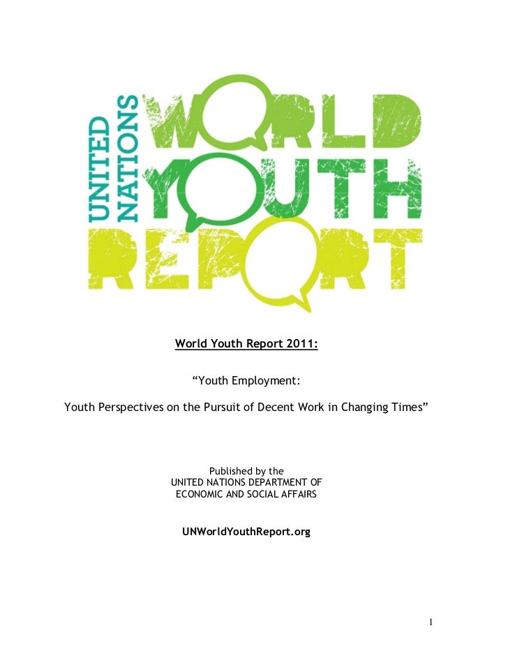 """World Youth Report 2011:                       """"Youth Employment:Youth Perspectives on the Pursuit of Decent Work in Chang..."""