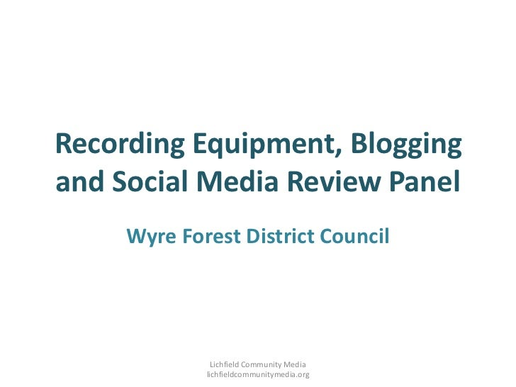 Recording Equipment, Blogging and Social Media Review Panel<br />Wyre Forest District Council<br />Lichfield Community Med...