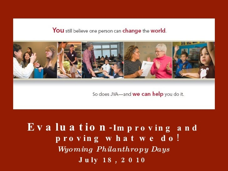 <ul><li>Evaluation -Improving and proving what we do! </li></ul><ul><li>Wyoming Philanthropy Days </li></ul><ul><li>July 1...