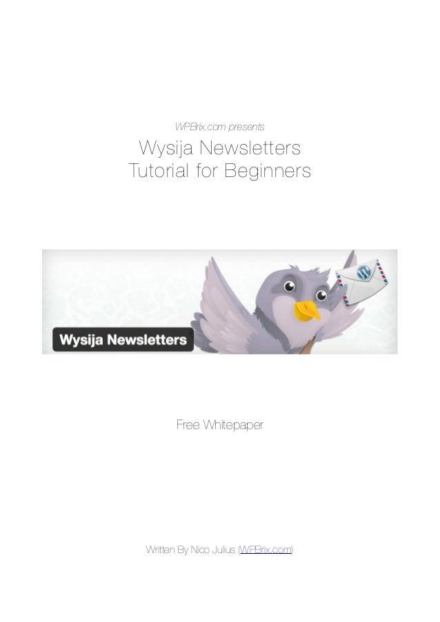 WPBrix.com presentsWysija NewslettersTutorial for BeginnersFree WhitepaperWritten By Nico Julius (WPBrix.com)