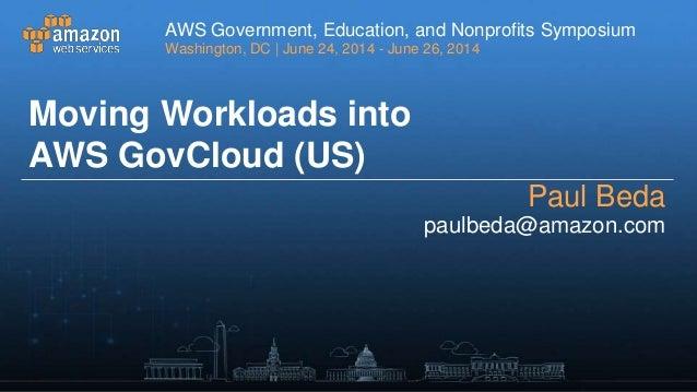 Moving Workloads into AWS GovCloud (US) - AWS Symposium 2014 - Washington D.C.