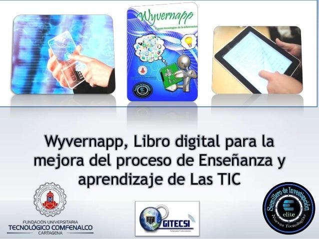 Wyvernapp, Libro digital para lamejora del proceso de Enseñanza y     aprendizaje de Las TIC