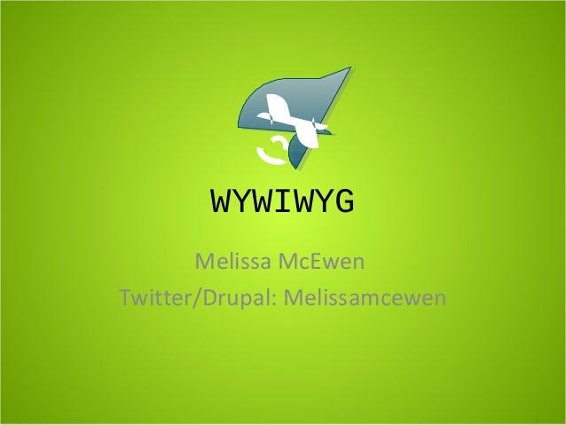 WYWIWYG Melissa McEwen Twitter/Drupal: Melissamcewen