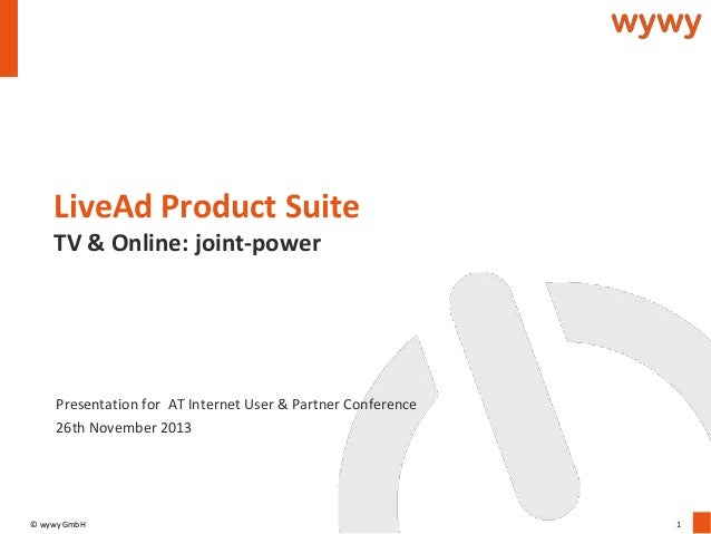 LiveAd Product Suite TV & Online: joint-power  Presentation for AT Internet User & Partner Conference 26th November 2013  ...
