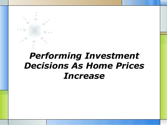 Performing Investment Decisions As Home Prices Increase