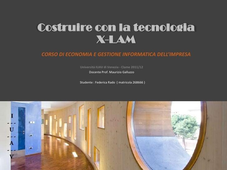 Costruire con la tecnologia          X-LAMCORSO DI ECONOMIA E GESTIONE INFORMATICA DELL'IMPRESA             Università IUA...