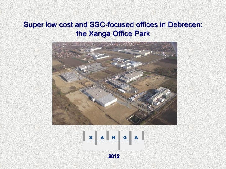 Super low cost and SSC-focused offices in Debrecen:               the Xanga Office Park                        2012