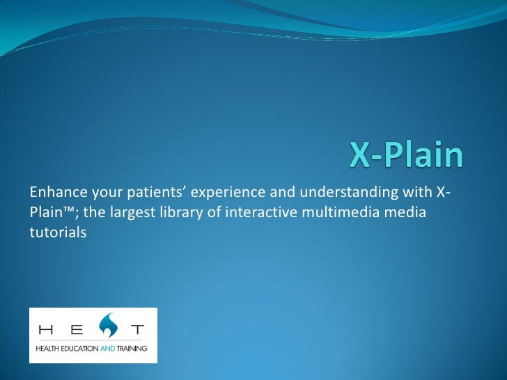 Enhance your patients' experience and understanding with X- Plain™; the largest library of interactive multimedia media tu...