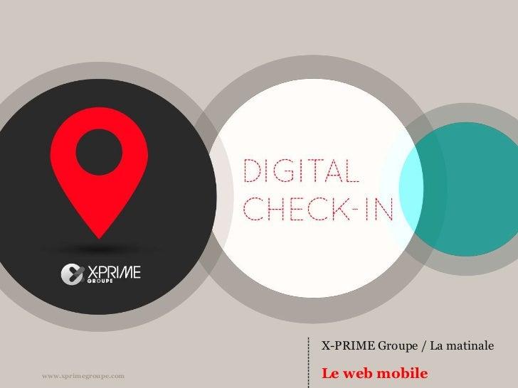 X-PRIME Groupe / La matinale<br />Le web mobile<br />