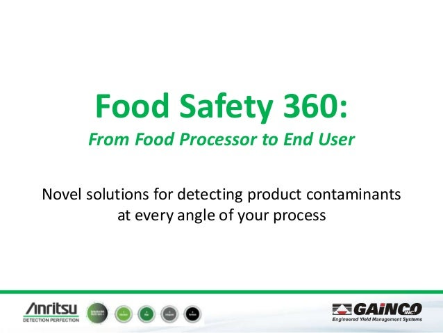 Food Safety 360: From Food Processor to End User Novel solutions for detecting product contaminants at every angle of your...