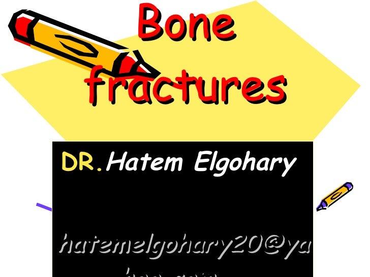 Bone fractures DR. Hatem Elgohary  [email_address]