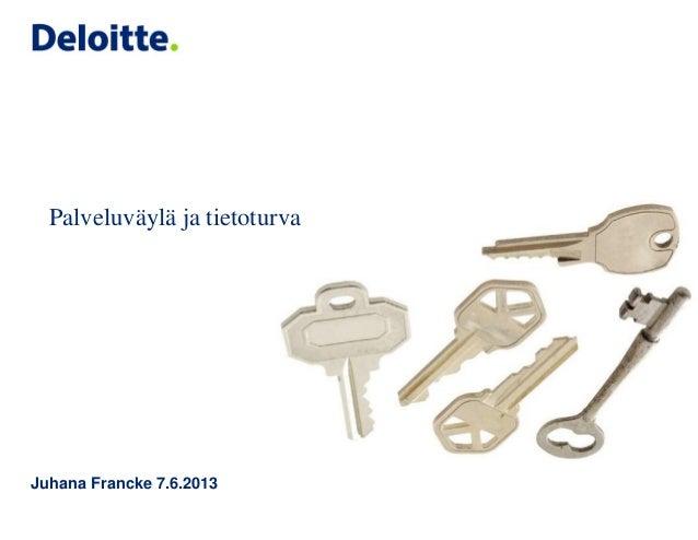 Palveluväylä ja tietoturvaJuhana Francke 7.6.2013