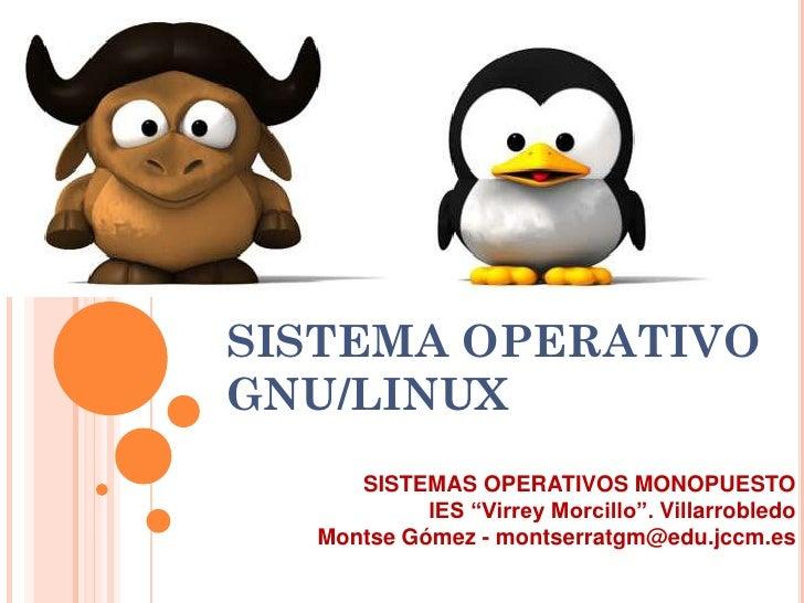 """SISTEMA OPERATIVOGNU/LINUX     SISTEMAS OPERATIVOS MONOPUESTO           IES """"Virrey Morcillo"""". Villarrobledo  Montse Gómez..."""