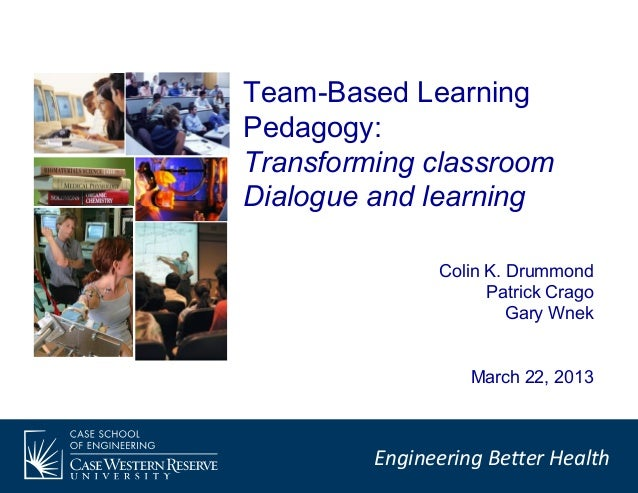 Team-Based LearningPedagogy:Transforming classroomDialogue and learning               Colin K. Drummond                   ...