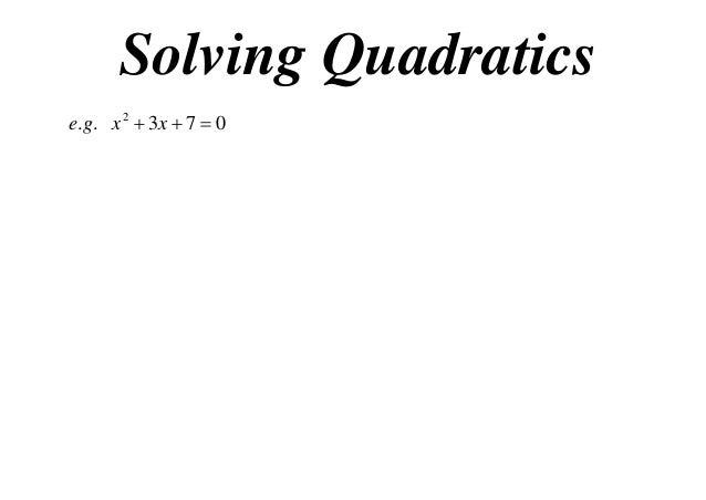 Solving Quadratics e.g . x 2  3 x  7  0