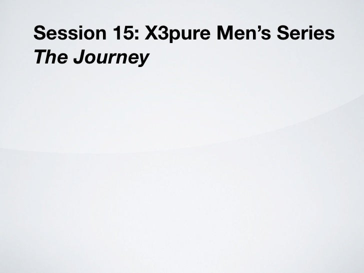 Session 15: X3pure Men's Series The Journey
