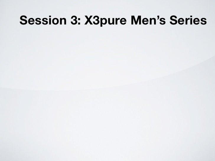 Session 3: X3pure Men's Series