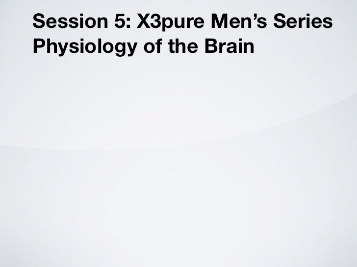 Session 5: X3pure Men's Series Physiology of the Brain