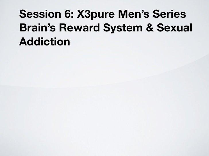 Session 6: X3pure Men's Series Brain's Reward System & Sexual Addiction
