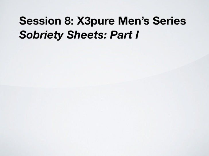 Session 8: X3pure Men's Series Sobriety Sheets: Part I