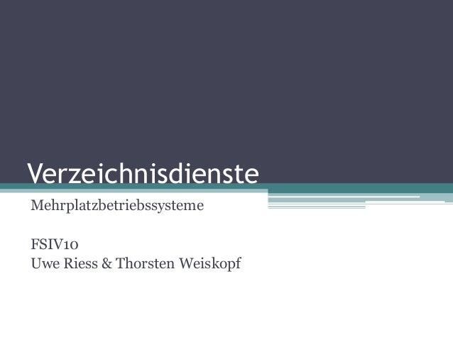 Verzeichnisdienste  Mehrplatzbetriebssysteme  FSIV10  Uwe Riess & Thorsten Weiskopf