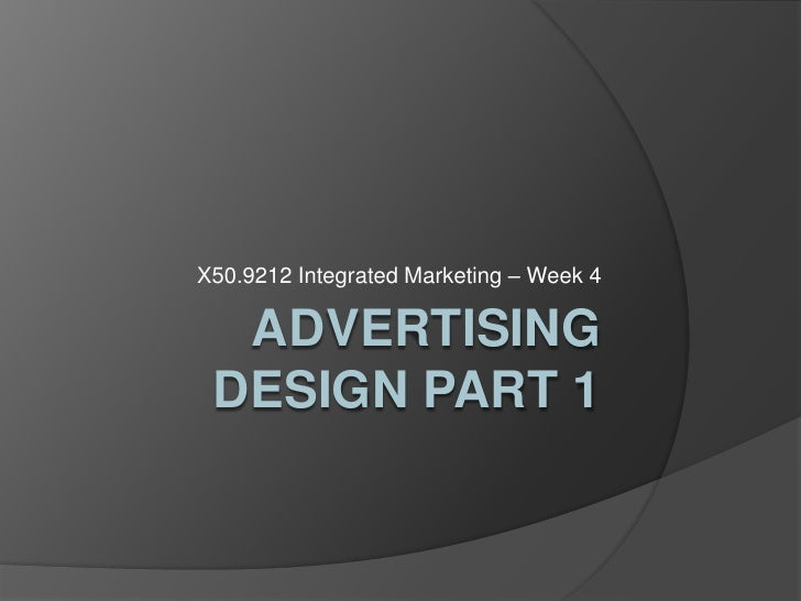 Advertising Design Part 1<br />X50.9212 Integrated Marketing – Week 4<br />