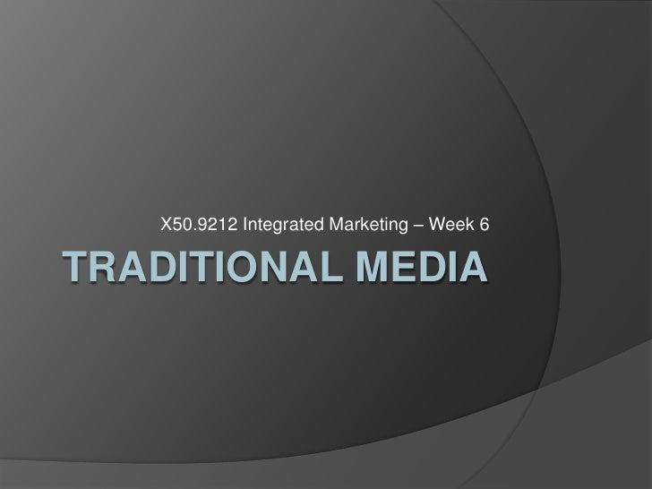 X509212 Integrated Marketing Week6 Traditional Media