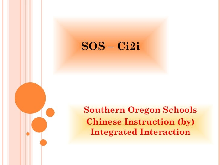 SOS – Ci2i Southern Oregon Schools Chinese Instruction (by) Integrated Interaction