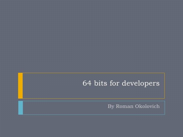 64 bits for developers          By Roman Okolovich