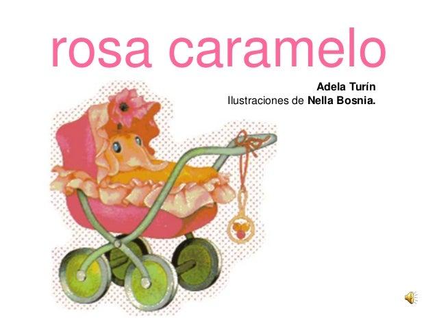 rosa caramelo  Adela Turín  Ilustraciones de Nella Bosnia.