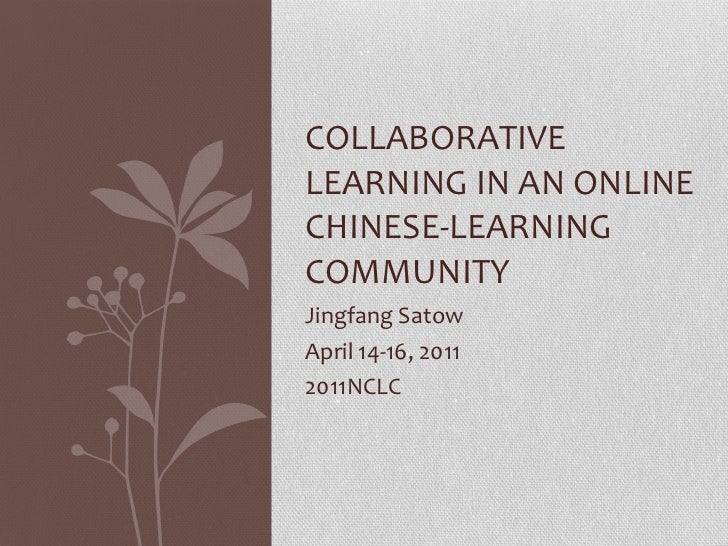 Jingfang Satow April 14-16, 2011 2011NCLC  COLLABORATIVE LEARNING IN AN ONLINE CHINESE-LEARNING COMMUNITY