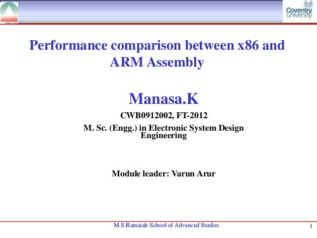 Performance comparison between x86 and ARM Assembly  Manasa.K CWB0912002, FT-2012 M. Sc. (Engg.) in Electronic System Desi...