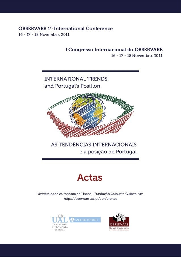 OBSERVARE 1st International Conference 16 - 17 - 18 November, 2011 I Congresso Internacional do OBSERVARE 16 - 17 - 18 Nov...
