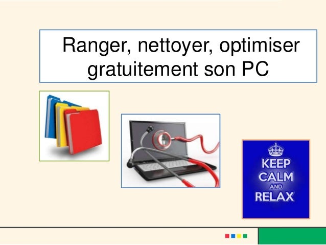Ranger, nettoyer, optimiser son pc - pptx