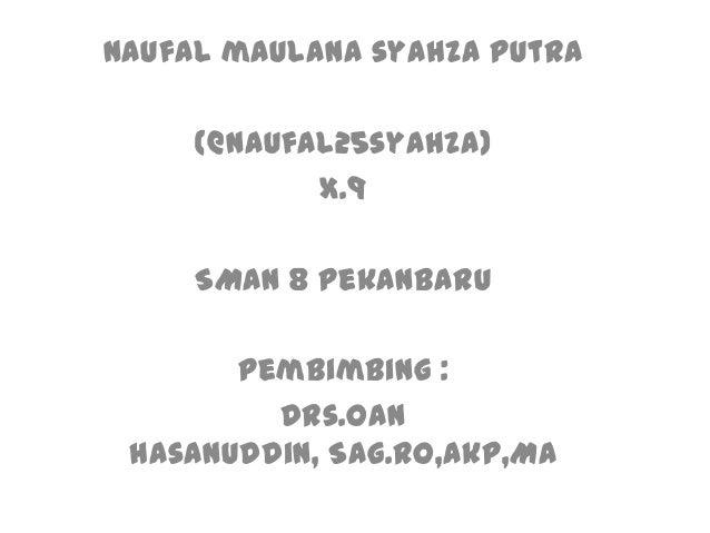 Naufal maulana syahza putra     (@naufal25syahza)            x.9     SMAN 8 pekanbaru       Pembimbing :         Drs.Oan h...