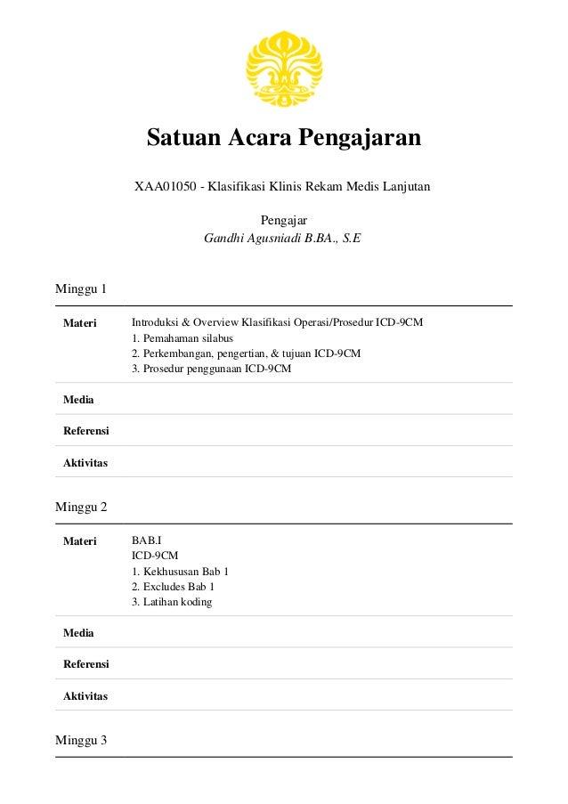 Satuan Acara Pengajaran XAA01050 - Klasifikasi Klinis Rekam Medis Lanjutan Pengajar Gandhi Agusniadi B.BA., S.E Minggu 1 M...
