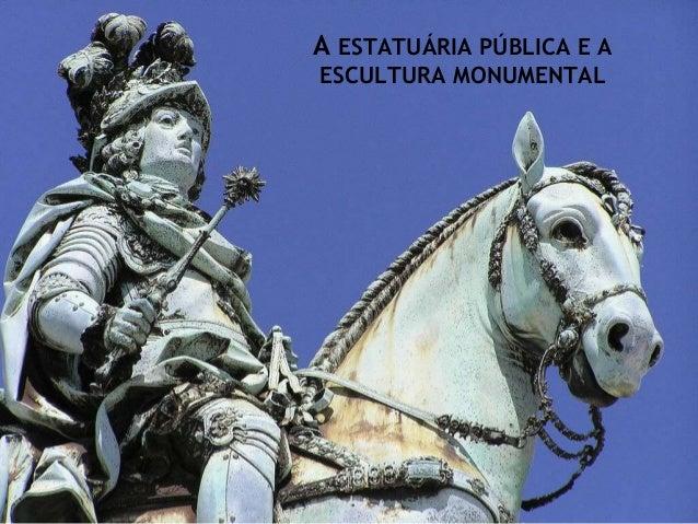 A ESTATUÁRIA PÚBLICA E AESCULTURA MONUMENTAL