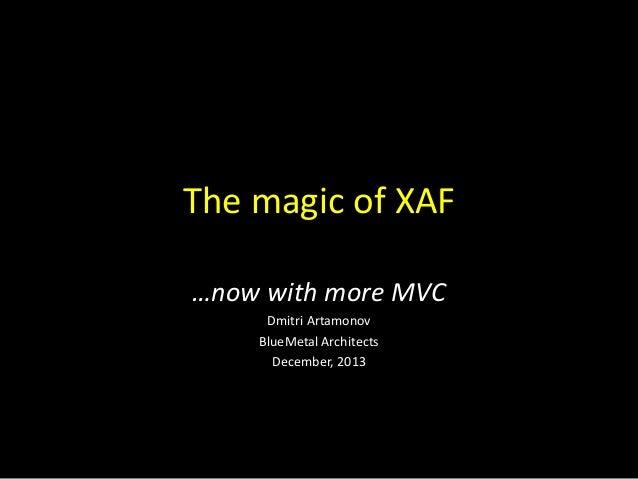 The magic of XAF …now with more MVC Dmitri Artamonov BlueMetal Architects December, 2013
