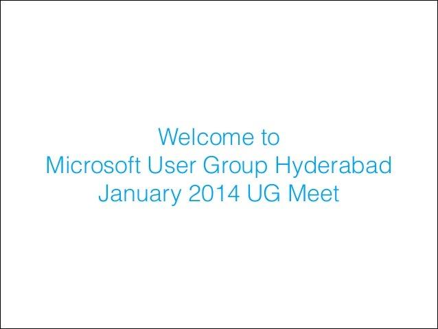 Welcome to Microsoft User Group Hyderabad January 2014 UG Meet